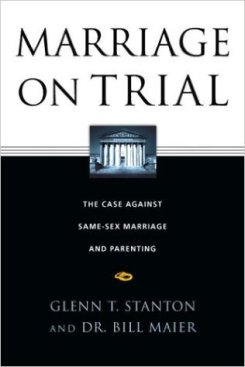 Marriage on Trial: The Case Against Same-Sex Marriage and Parenting